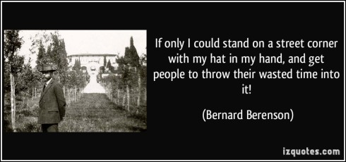 quote-if-only-i-could-stand-on-a-street-corner-with-my-hat-in-my-hand-and-get-people-to-throw-their-bernard-berenson-281254